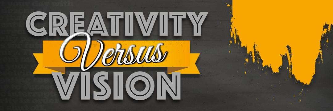Creativity vs Vision